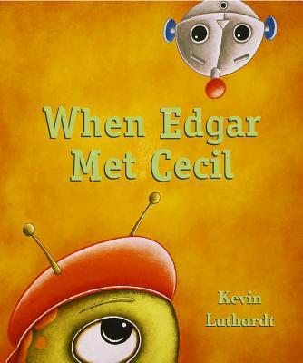 When Edgar Met Cecil By Luthardt, Kevin/ Luthardt, Kevin (ILT)